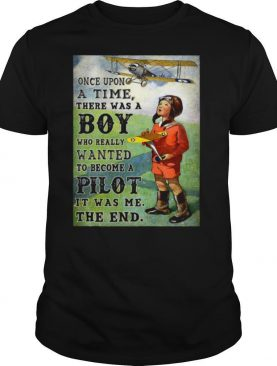 Once Upon A Time There Was A Boy Who Really Wanted To Become A Pilot  shirt