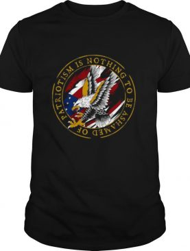 Patriotism Is Nothing To Be Ashamed Of shirt