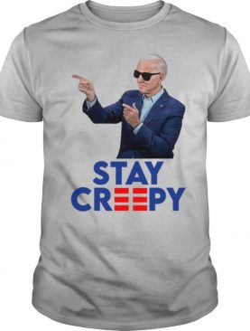 President Joe Biden Stay Creepy shirt