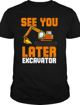 See Ya Later Excavator Construction shirt