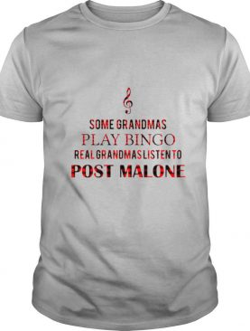 Some grandmas play bingo cool grandmas listen to post malone shirt