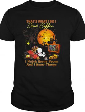 That's What I Do I Drink Coffee I Watch Hocus Pocus And I Know Things shirt