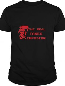 The real taxes impostor trump shirt