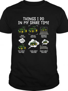 Things i do in my spare time tractor shirt Farmers shirt