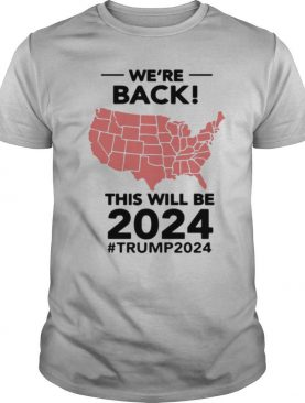 We're Back This Will Be 2021 #trump2024 shirt