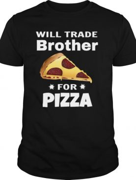 Will Trade Brother For Pizza Matching shirt