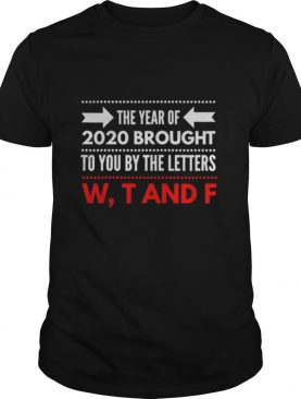 Wtf The Year Of Brought To You By The Letters Is The Worst Year 2020 Review shirt