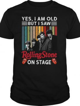 Yes I Am Old But I Saw Rolling Stone On Stage shirt