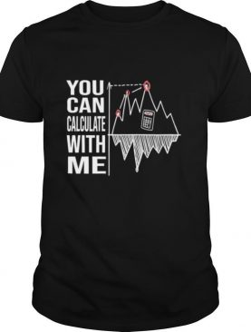 You Can Calculate With Me shirt