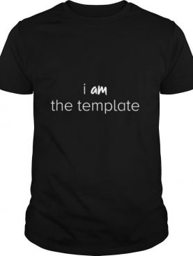 i AM the template shirt