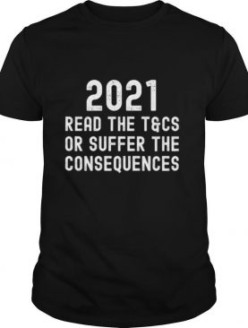 2021 Read The Tcs Or Suffer The Consequences Essential shirt