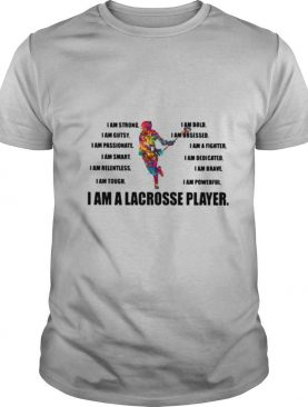 3I Am Strong Bold Custy Obesessed Passionate Fighter Smart Dedicated Relemtless Brave Tough Powerful I Am A Lacrosse Player shirt