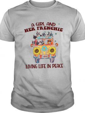 A Girl And Her Frenchie Living Life In Peace shirt