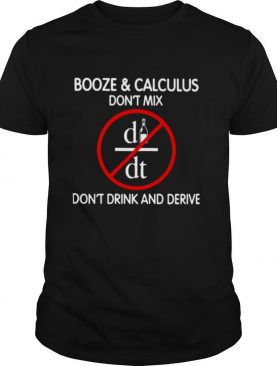 Booze And Calculus Don't Mix Don't Drink And Derive shirt