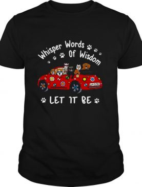 Dogs Whisper words of wisdom let it be Christmas shirt