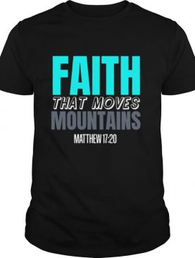 Faith That Moves Mountains Bible Verse Christian shirt