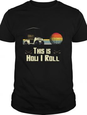 Golf This is How I Roll Retro Golfers Cart Put Vintage shirt