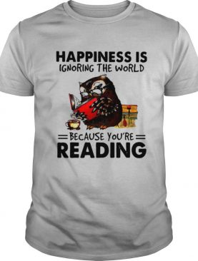 Happiness Is Ignoring The World Because You're Reading Owl shirt