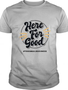 Here for good yeg small business shirt