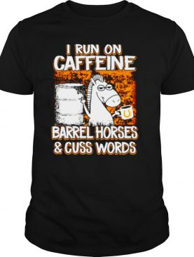 Horse I Run On Caffeine Barrel Horses And Cuss Words shirt