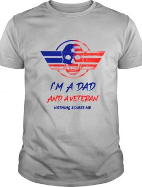 I Am A Dad And A Veteran Nothing Scares Me Skull Us Flag shirt