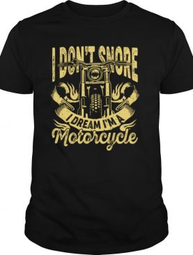 I Dont Snore I Dream Im A Motorcycle shirt