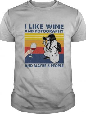 I Like Wine And Potography And Maybe 3 People Vintage shirt