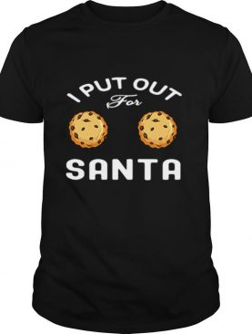 I Put Out For Santa Cookies shirt
