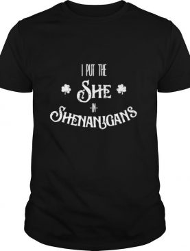 I Put The She In Shenanigans St. Patrick's Day shirt