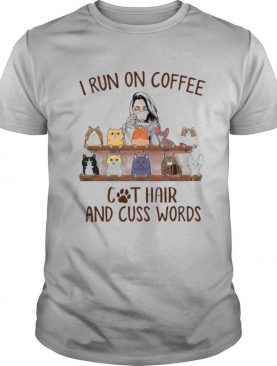 I Run On Coffee And Cat Hair And Cuss Words shirt