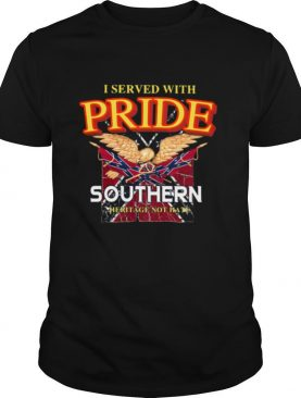 I Served With Pride Southern Not Hate Eagle shirt