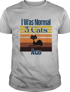 I Was Normal 3 Cats Ago Vintage shirt