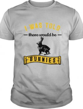 I Was Told Funny Bunny Rabbit Pet Owner shirt