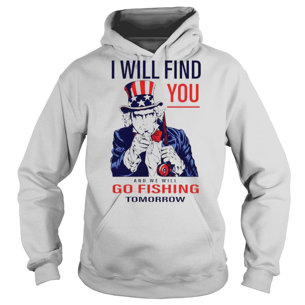 I will find you and we will go fishing tomorrow shirt