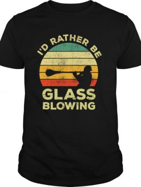I'd Rather Be Glass Blowing vintage shirt