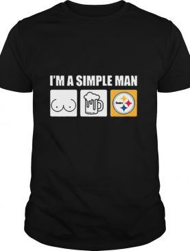 Im a simple man I like boobs beer and Pittsburgh Steelers shirt