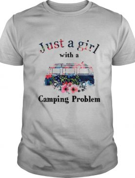 Just A Girl With A Camping Problem Flowers shirt