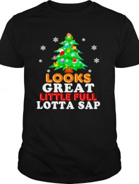 Looks great little full lotta sap tree pine merry christmas shirt