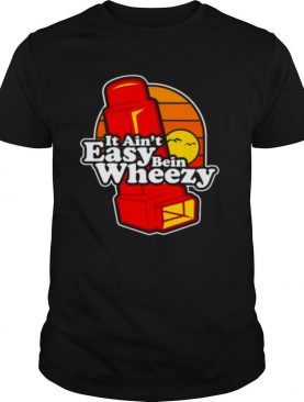 Official It Aint Easy Being Wheezy shirt
