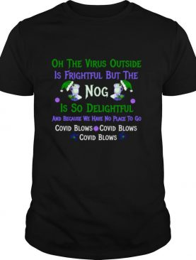 Oh The Virus Outside Is Frightful But The Nog Is So Delightful Corona Christmas Christmas In Quarantine shirt