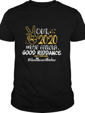 Out 2020 Bye Felicia Good Riddance Don't Come Back Healthcare Worker shirt