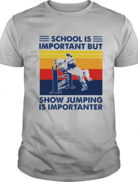 School Is Important But Show Jumping Is Importanter Vintage shirt