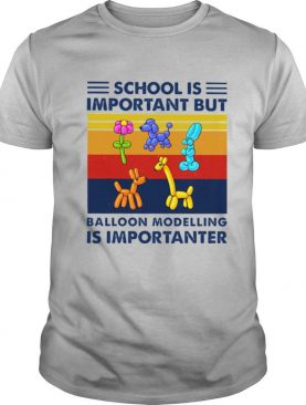 School is important but Balloon modelling is importanter vintage shirt