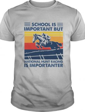 School is important but National Hunt Racing is importanter vintage shirt
