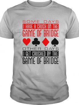Some Days I Have A Crush On Bridge Game shirt