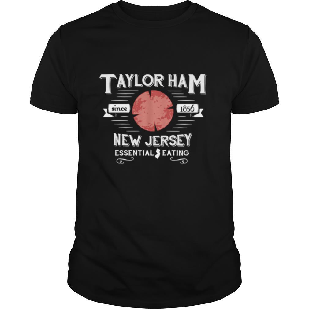Taylor Ham Since 1856 New Jersey Essential Eating shirt