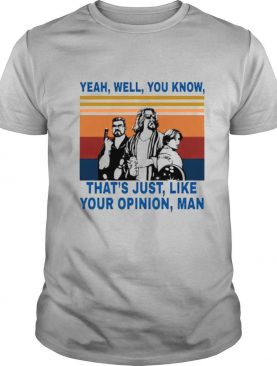 The Lebowski Yeah well you know thats just like your opinion man vintage shirt
