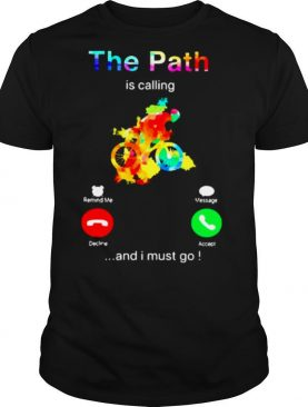 The Path is calling and I must go shirt
