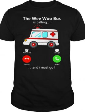 The Wee Woo Bus is calling and I must go shirt