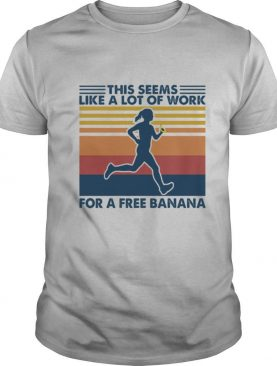 This Seems Like A Lot Of Work For A Free Banana Running Vintage shirt